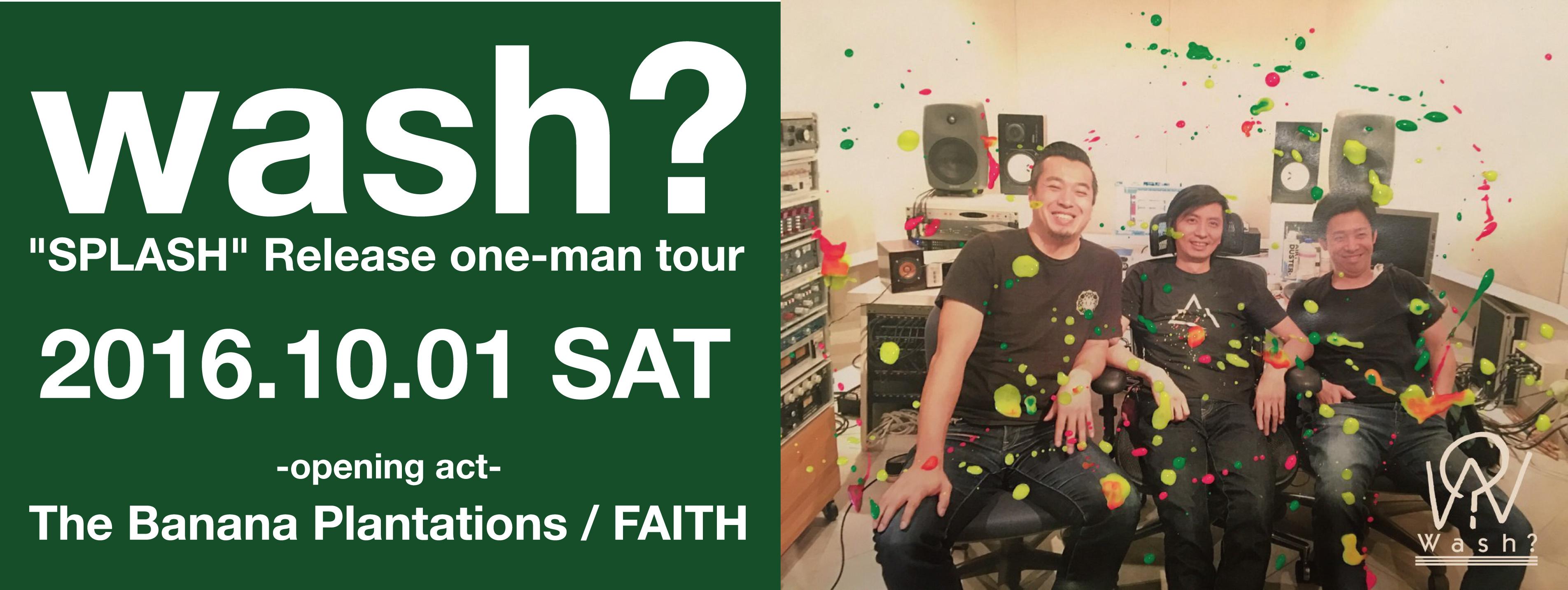 """wash? """"SPLASH"""" Release One-Man Tour"""