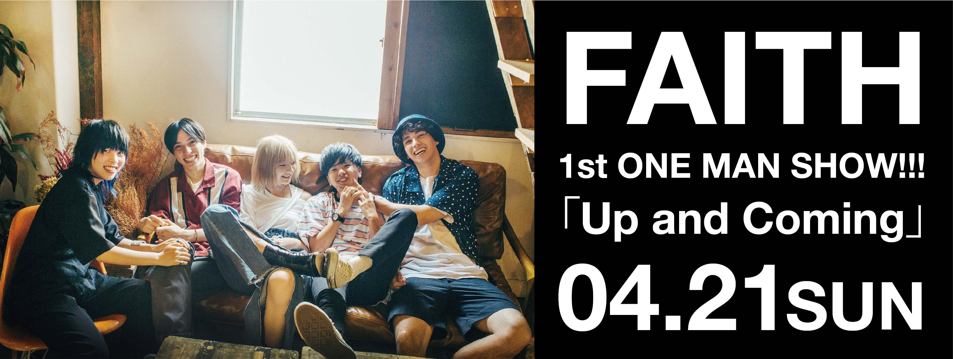 FAITH 1st ONE MAN SHOW!!!「Up and Coming」