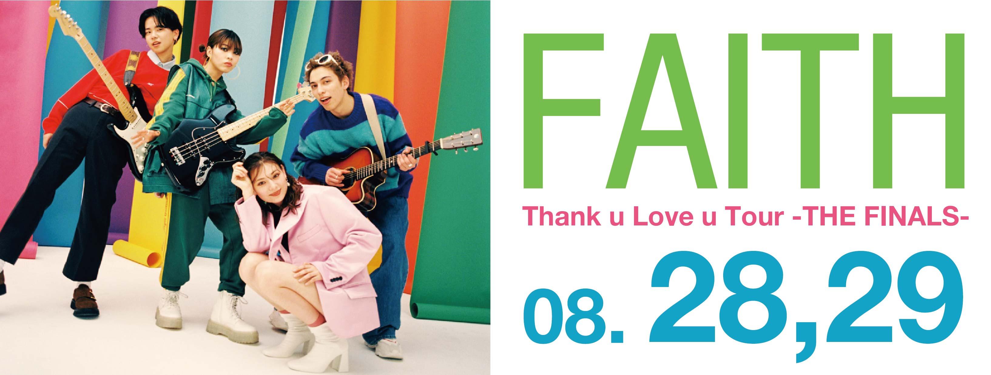 "FAITH presents ""Thank u Love u Tour -THE FINALS-"